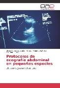 Cover-Bild zu Protocolos de ecografía abdominal en pequeñas especies von Esteban Armas, Diana Monserrat
