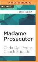 Cover-Bild zu Del Ponte, Carla: Madame Prosecutor: Confrontations with Humanity's Worst Criminals and the Culture of Impunity