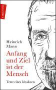 Cover-Bild zu Mann, Heinrich: Anfang und Ziel ist der Mensch