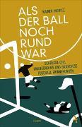 Cover-Bild zu Moritz, Rainer: Als der Ball noch rund war