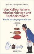 Cover-Bild zu Vieser, Michaela: Von Kaffeeriechern, Abtrittanbietern und Fischbeinreißern. Berufe aus vergangenen Zeiten