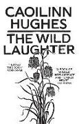 Cover-Bild zu Hughes, Caoilinn: The Wild Laughter: Winner of the 2021 Encore Award