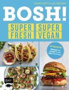 Cover-Bild zu BOSH! super fresh - super vegan. Weniger Fett, weniger Zucker, mehr Geschmack von Firth, Henry