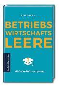 Cover-Bild zu Betriebswirtschaftsleere: 100 Jahre BWL sind genug von Gloger, Axel