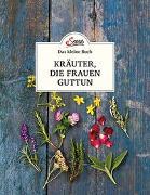 Cover-Bild zu Das kleine Buch: Kräuter, die Frauen guttun von Schnetzer, Michaela
