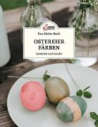 Cover-Bild zu Das kleine Buch: Ostereier färben. Natürlich und kreativ von Mittermayr, Christine