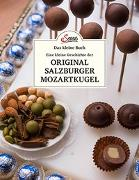 Cover-Bild zu Das kleine Buch: Eine kleine Geschichte der Original Salzburger Mozartkugel von Berninger, Jakob M.