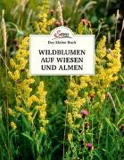 Cover-Bild zu Das kleine Buch: Wildblumen auf Wiesen und Almen von Wiegele, Miriam