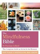 Cover-Bild zu The Mindfulness Bible: The Complete Guide to Living in the Moment von Collard, Patrizia