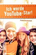 Cover-Bild zu Ich werde YouTube-Star! von Buschendorff, Florian