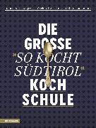 """Cover-Bild zu Gasteiger, Heinrich: Die große """"So kocht Südtirol""""-Kochschule"""