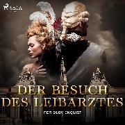 Cover-Bild zu Enquist, Per Olov: Der Besuch des Leibarztes (Audio Download)