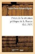 Cover-Bild zu Bignon, Louis-Pierre-Édouard: Précis de la Situation Politique de la France Depuis Le Mois de Mars 1814 Jusqu'au Mois de Juin 1815