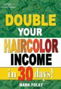 Cover-Bild zu Foley, Mark: Double Your Haircolor Income in 30 Days!