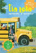 Cover-Bild zu Alvarez, Julia: De como tia Lola aprendio a ensenar (How Aunt Lola Learned to Teach Spanish Edition)