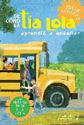Cover-Bild zu Alvarez, Julia: De como tia Lola aprendio a ensenar (How Aunt Lola Learned to Teach Spanish Edition) (eBook)