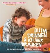 Cover-Bild zu Scharmacher-Schreiber, Kristina: Du da drinnen und ich hier draußen. Die Schwangerschaft spielend begleiten