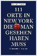 Cover-Bild zu Elikann, Jo-Anne: 111 Orte in New York, die man gesehen haben muss (eBook)