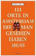 Cover-Bild zu Fuchs, Thomas: 111 Orte in Amsterdam, die man gesehen haben muss (eBook)
