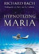 Cover-Bild zu Bach, Richard (Richard Bach): Hypnotizing Maria