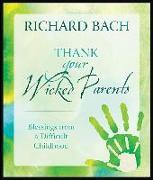Cover-Bild zu Bach, Richard (Richard Bach): Thank Your Wicked Parents