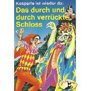 Cover-Bild zu eBook Kasperle ist wieder da, Folge 3: Das durch und durch verrückte Schloss
