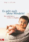 Cover-Bild zu Es geht auch ohne Windeln! von Bauer, Ingrid