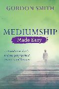 Cover-Bild zu Smith, Gordon: Mediumship Made Easy (eBook)
