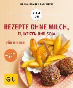 Cover-Bild zu Rezepte ohne Milch, Ei, Weizen und Soja für Kinder (eBook) von Schäfer, Christiane