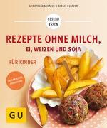 Cover-Bild zu Rezepte ohne Milch, Ei, Weizen und Soja für Kinder von Schäfer, Christiane