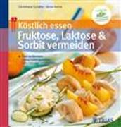 Cover-Bild zu Köstlich essen - Fructose, Lactose und Sorbit vermeiden (eBook) von Schäfer, Christiane