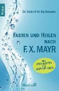 Cover-Bild zu Fasten und heilen nach F.X. Mayr (eBook) von Bachmann, Robert M.