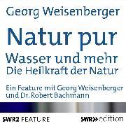 Cover-Bild zu Natur pur: Wasser und mehr (Audio Download) von Weisenberger, Georg