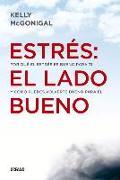 Cover-Bild zu Estrés: El Lado Bueno: Por Qué El Estrés Es Bueno Para Ti Y Cómo Puedes Volverte Bueno Para Él von Mcgonigal, Kelly