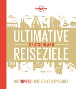 Cover-Bild zu Bey, Jens: Lonely Planet Ultimative Reiseziele Deutschland