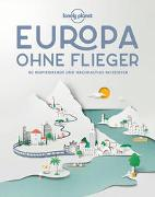 Cover-Bild zu Planet, Lonely: Lonely Planet Europa ohne Flieger