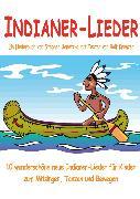 Cover-Bild zu Krenzer, Rolf: Indianer-Lieder für Kinder - 10 wunderschöne neue Indianer-Lieder für Kinder zum Mitsingen, Tanzen und Bewegen (eBook)
