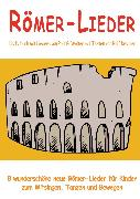 Cover-Bild zu Krenzer, Rolf: Römer-Lieder - 8 wunderschöne neue Römer-Lieder für Kinder zum Mitsingen, Tanzen und Bewegen (eBook)