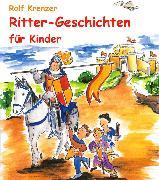 Cover-Bild zu Krenzer, Rolf: Ritter-Geschichten für Kinder (eBook)