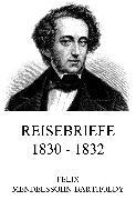 Cover-Bild zu Mendelssohn-Bartholdy, Felix: Reisebriefe 1830 - 1832 (eBook)