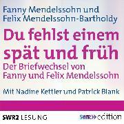 Cover-Bild zu Weissweiler, Eva: Du fehlst einem spät und früh - Der Briefwechsel von Fanny und Felix Mendelssohn (Audio Download)