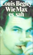 Cover-Bild zu Begley, Louis: Wie Max es sah