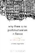 Cover-Bild zu Angermuller, Johannes: Why There Is No Poststructuralism in France: The Making of an Intellectual Generation