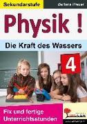 Cover-Bild zu Physik ! / Band 4: Die Kraft des Wassers von Theuer, Barbara