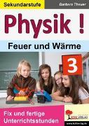 Cover-Bild zu Physik ! / Band 3: Feuer und Wärme (eBook) von Theuer, Barbara