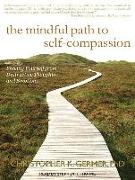 Cover-Bild zu Germer, Christopher K.: The Mindful Path to Self-Compassion: Freeing Yourself from Destructive Thoughts and Emotions