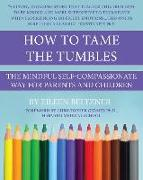 Cover-Bild zu Beltzner, Eileen: How to Tame the Tumbles: The Mindful Self-Compassionate Way
