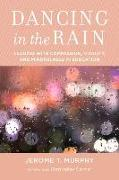 Cover-Bild zu Murphy, Jerome T.: Dancing in the Rain: Leading with Compassion, Vitality, and Mindfulness in Education