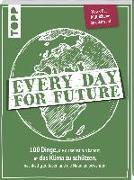 Cover-Bild zu Every Day for Future. 100 Dinge, die du selbst tun kannst, um das Klima zu schützen, nachhaltig zu leben und die Natur zu bewahren von frechverlag