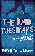 Cover-Bild zu The Bad Tuesdays: Die Verbogene Symmetrie (eBook) von Myers, Benjamin J.